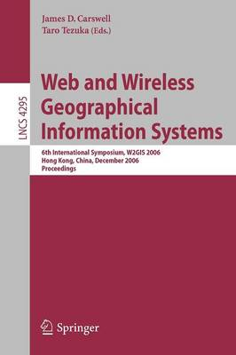 Web and Wireless Geographical Information Systems: 6th International Symposium, W2GIS 2006, Hong Kong, China, December 4-5, 2006, Proceedings - Lecture Notes in Computer Science 4295 (Paperback)