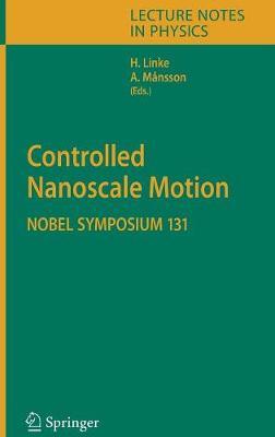 Controlled Nanoscale Motion: Nobel Symposium 131 - Lecture Notes in Physics 711 (Hardback)