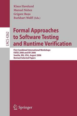 Formal Approaches to Software Testing and Runtime Verification: First Combined International Workshops FATES 2006 and RV 2006,     Seattle, WA, USA, August 15-16, 2006, Revised Selected Papers - Programming and Software Engineering 4262 (Paperback)