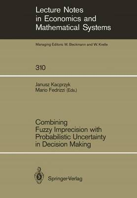 Combining Fuzzy Imprecision with Probabilistic Uncertainty in Decision Making - Lecture Notes in Economics and Mathematical Systems 310 (Paperback)