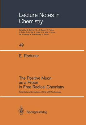 The Positive Muon as a Probe in Free Radical Chemistry: Potential and Limitations of the  SR Techniques - Lecture Notes in Chemistry 49 (Paperback)