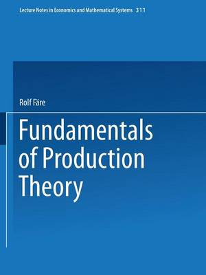 Fundamentals of Production Theory - Lecture Notes in Economics and Mathematical Systems 311 (Paperback)