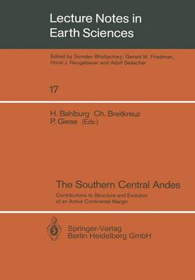 The Southern Central Andes: Contributions to Structure and Evolution of an Active Continental Margin - Lecture Notes in Earth Sciences 17 (Paperback)