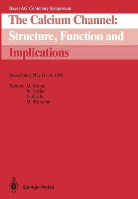 The Calcium Channel: Structure, Function and Implications: Stresa/Italy, May 11-14, 1988 - Bayer AG Centenary Symposium (Paperback)