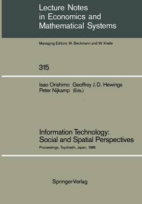 Information Technology: Social and Spatial Perspectives: Proceedings of an International Conference on Information Technology and its Impact on the Urban-Environmental System Held at the Toyohashi University of Technology, Toyohashi, Japan, November 1986 - Lecture Notes in Economics and Mathematical Systems 315 (Paperback)