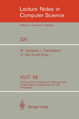 ICDT '88: 2nd International Conference on Database Theory, Bruges, Belgium, August 31-September 2, 1988. Proceedings - Lecture Notes in Computer Science 326 (Paperback)