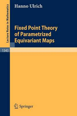 Fixed Point Theory of Parametrized Equivariant Maps - Lecture Notes in Mathematics 1343 (Paperback)