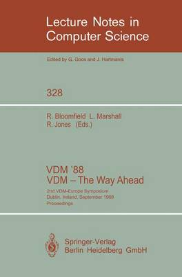 VDM '88. VDM - The Way Ahead: 2nd VDM-Europe Symposium, Dublin, Ireland, September 11-16, 1988. Proceedings - Lecture Notes in Computer Science 328 (Paperback)