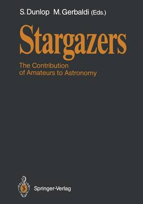 Stargazers: The Contribution of Amateurs to Astronomy, Proceedings of Colloquium 98 of the IAU, June 20-24, 1987 (Paperback)
