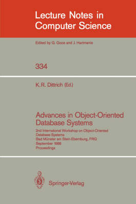Advances in Object-Oriented Database Systems: 2nd International Workshop on Object-Oriented Database Systems, Bad Munster am Stein-Ebernburg, FRG, September 27-30, 1988, Proceedings - Lecture Notes in Computer Science 334 (Paperback)