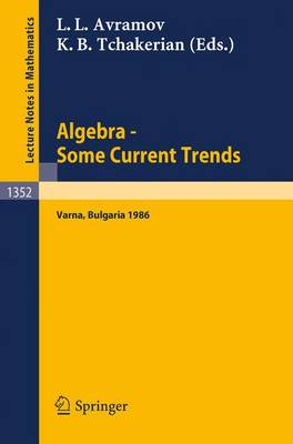 Algebra. Some Current Trends: Proceedings of the 5th National School in Algebra, held in Varna, Bulgaria, Sept. 24 - Oct. 4, 1986 - Lecture Notes in Mathematics 1352 (Paperback)