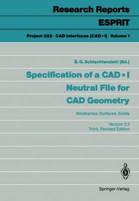 Specification of a CAD * I Neutral File for CAD Geometry: Wireframes, Surfaces, Solids Version 3.3 - Project 322. CAD Interfaces (CAD*1) 1 (Paperback)