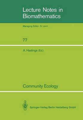 Community Ecology: A Workshop held at Davis, CA, April 1986 - Lecture Notes in Biomathematics 77 (Paperback)