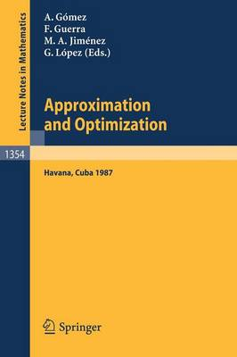 Approximation and Optimization: Proceedings of the International Seminar, held in Havana, Cuba, January 12-16, 1987 - Lecture Notes in Mathematics 1354 (Paperback)