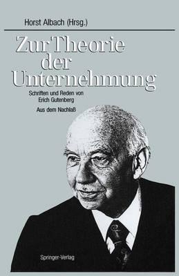 Zur Theorie Der Unternehmung: Schriften Und Reden Von Erich Gutenberg Aus Dem Nachla  (Hardback)