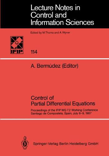 Control of Partial Differential Equations: Proceedings of the IFIP WG 7.2 Working Conference, Santiago de Compostela, Spain, July 6-9, 1987 - Lecture Notes in Control and Information Sciences 114 (Paperback)