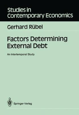 Factors Determining External Debt: An Intertemporal Study - Studies in Contemporary Economics (Paperback)