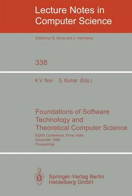 Foundations of Software Technology and Theoretical Computer Science: Eighth Conference, Pune, India, December 21-23, 1988. Proceedings - Lecture Notes in Computer Science 338 (Paperback)