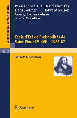 Ecole d'Ete de Probabilites de Saint-Flour XV-XVII, 1985-87 - Ecole d'Ete de Probabilites de Saint-Flour 1362 (Paperback)
