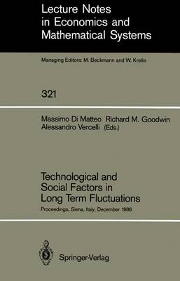Technological and Social Factors in Long Term Fluctuations: Proceedings of an International Workshop Held in Siena, Italy, December 16-18, 1986 - Lecture Notes in Economics and Mathematical Systems 321 (Paperback)