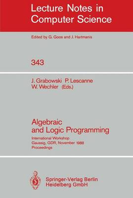 Algebraic and Logic Programming: International Workshop, Gaussig, GDR, November 14-18, 1988. Proceedings - Lecture Notes in Computer Science 343 (Paperback)
