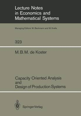 Capacity Oriented Analysis and Design of Production Systems - Lecture Notes in Economics and Mathematical Systems 323 (Paperback)