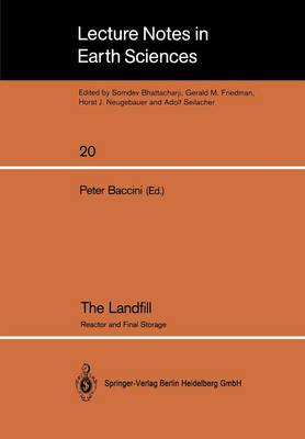 The Landfill: Reactor and Final Storage Swiss Workshop on Land Disposal of Solid Wastes Gerzensee, March 14-17, 1988 - Lecture Notes in Earth Sciences 20 (Paperback)