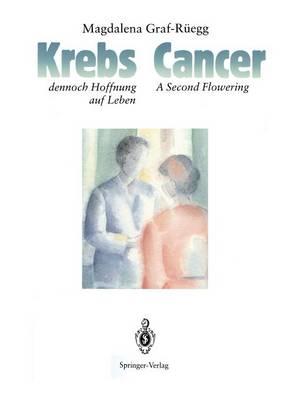 Cancer / Krebs: A Second Flowering / Dennoch Hoffnung Auf Leben (Paperback)
