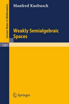 Weakly Semialgebraic Spaces - Lecture Notes in Mathematics 1367 (Paperback)