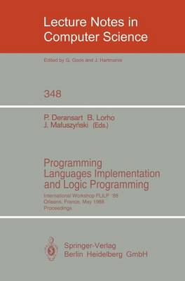Programming Languages Implementation and Logic Programming: International Workshop PLILP '88, Orleans, France, May 16-18, 1988. Proceedings - Lecture Notes in Computer Science 348 (Paperback)