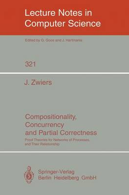 Compositionality, Concurrency, and Partial Correctness: Proof Theories for Networks of Processes, and Their Relationship - Lecture Notes in Computer Science 321 (Paperback)