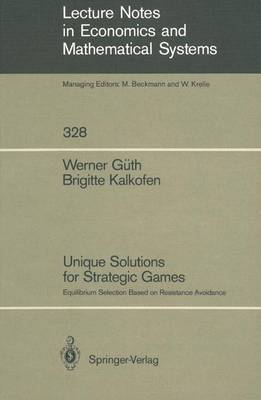 Unique Solutions for Strategic Games: Equilibrium Selection Based on Resistance Avoidance - Lecture Notes in Economics and Mathematical Systems 328 (Paperback)