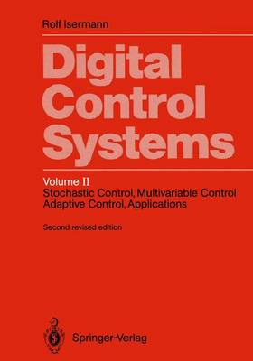 Digital Control Systems: Stochastic Control, Multivariable Control, Adaptive Control, Applications Vol 2 (Hardback)