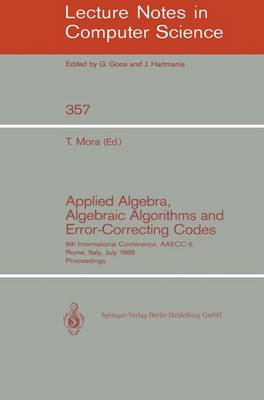 Applied Algebra, Algebraic Algorithms and Error-Correcting Codes: 6th International Conference, AAECC-6, Rome, Italy, July 4-8, 1988. Proceedings - Lecture Notes in Computer Science 357 (Paperback)