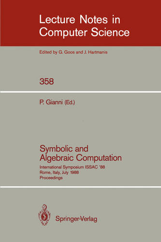 Symbolic and Algebraic Computation: International Symposium ISSAC' 88, Rome, Italy, July 4-8, 1988. Proceedings - Lecture Notes in Computer Science 358 (Paperback)