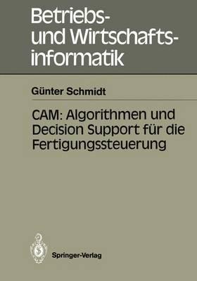 CAM: Algorithmen und Decision Support fur die Fertigungssteuerung - Betriebs- und Wirtschaftsinformatik 36 (Paperback)