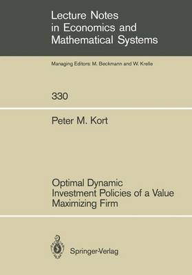 Optimal Dynamic Investment Policies of a Value Maximizing Firm - Lecture Notes in Economics and Mathematical Systems 330 (Paperback)