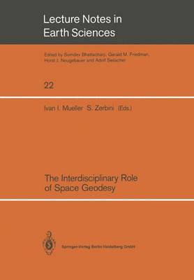 "The Interdisciplinary Role of Space Geodesy: Proceedings of an International Workshop held at ""Ettore Majorana"" Center for Scientific Culture, International School of Geodesy - Director, Enzo Boschi-. Erice, Sicily, Italy, July 23-29, 1988 - Lecture Notes in Earth Sciences 22 (Paperback)"