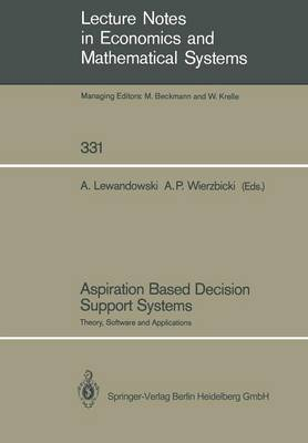 Aspiration Based Decision Support Systems: Theory, Software and Applications - Lecture Notes in Economics and Mathematical Systems 331 (Paperback)