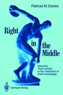 Right in the Middle: Selective Trunk Activity in the Treatment of Adult Hemiplegia (Paperback)