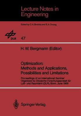Optimization: Methods and Applications, Possibilities and Limitations: Proceedings of an International Seminar Organized by Deutsche Forschungsanstalt fur Luft- und Raumfahrt (DLR), Bonn, June 1989 - Lecture Notes in Engineering 47 (Paperback)