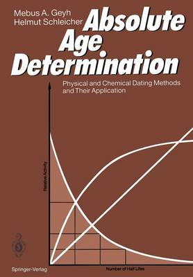 Absolute Age Determination: Physical and Chemical Dating Methods and Their Application (Paperback)