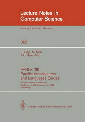 PARLE '89 - Parallel Architectures and Languages Europe: Volume I: Parallel Architectures, Eindhoven, The Netherlands, June 12-16, 1989; Proceedings - Lecture Notes in Computer Science 365 (Paperback)