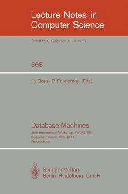 Database Machines: Sixth International Workshop, IWDM '89, Deauville, France, June 19-21, 1989. Proceedings - Lecture Notes in Computer Science 368 (Paperback)
