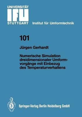 Numerische Simulation dreidimensionaler Umformvorgange mit Einbezug des Temperaturverhaltens - IFU - Berichte aus dem Institut fur Umformtechnik der Universitat Stuttgart 101 (Paperback)
