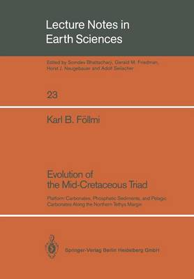 Evolution of the Mid-Cretaceous Triad: Platform Carbonates, Phosphatic Sediments, and Pelagic Carbonates Along the Northern Tethys Margin - Lecture Notes in Earth Sciences 23 (Paperback)