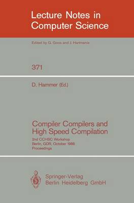 Compiler Compilers and High Speed Compilation: 2nd CCHSC Workshop, Berlin, GDR, October 10-14, 1988. Proceedings - Lecture Notes in Computer Science 371 (Paperback)