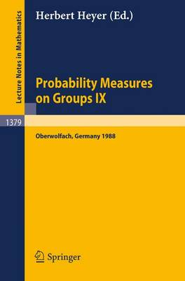 Probability Measures on Groups IX: Proceedings of a Conference Held in Oberwolfach, Frg, January 17-23, 1988 - Lecture Notes in Mathematics No. 1379 (Paperback)
