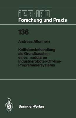 Kollisionsbehandlung als Grundbaustein Eines Modularen Industrieroboter-Off-Line-Programmiersystems - IPA-IAO - Forschung und Praxis 136 (Paperback)