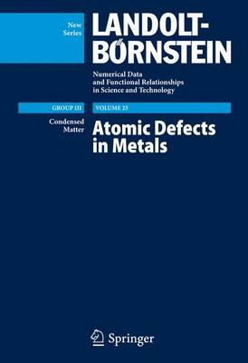 Atomic Defects in Metals / Atomare Fehlstellen in Metallen - Landolt-Boernstein: Numerical Data and Functional Relationships in Science and Technology - New Series 25 (Hardback)